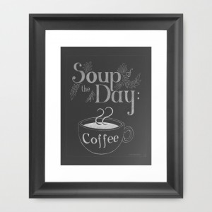 Soup of the Day: Coffee chalkboard art print poster by Tanya Petruk for ART AT HOME